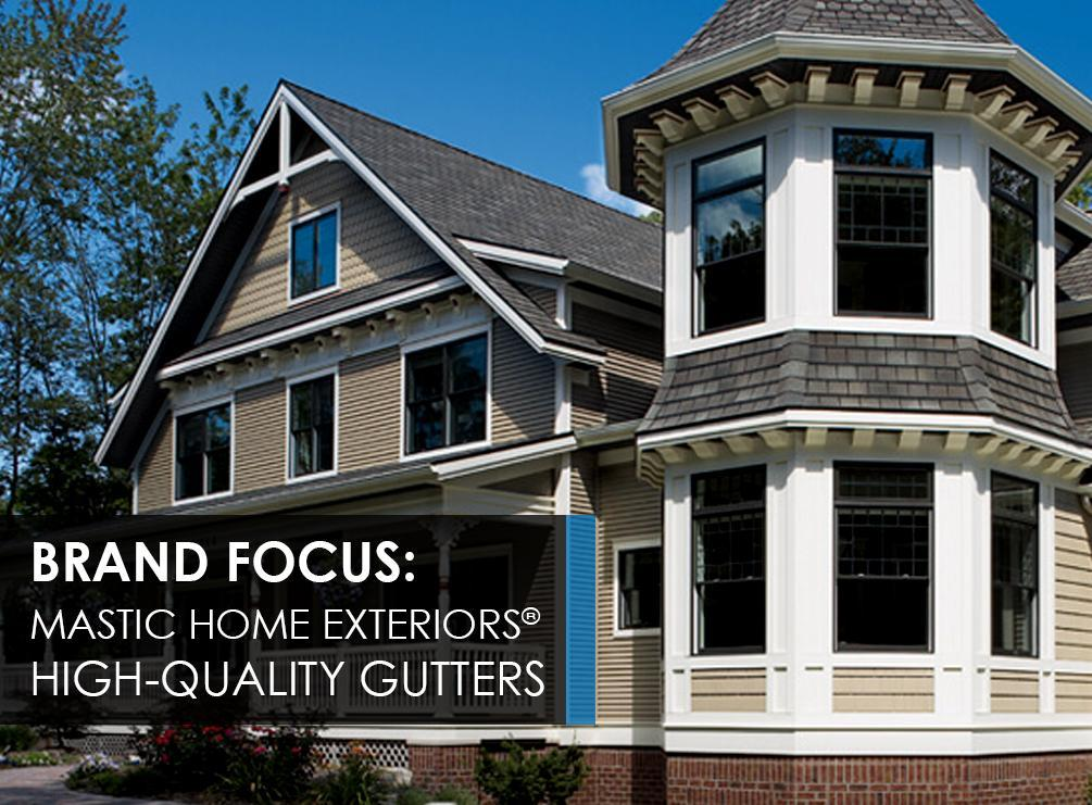 Brand focus mastic home exteriorsr high quality gutters for Quality home exteriors