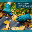 Ways to Keep Your Gutters Clean and Functional